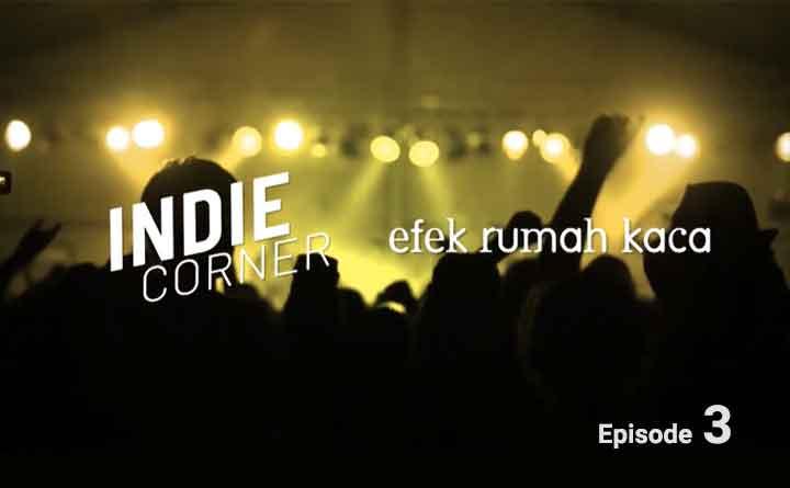 Efek Rumah Kaca: Indie Corner Eps. 3